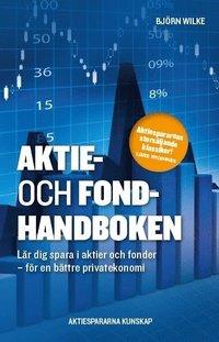 Aktie- och fondhandboken : l�r dig spara i aktier och fonder f�r en b�ttre privatekonomi (h�ftad)
