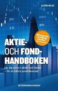 Aktie- och fondhandboken : l�r dig spara i aktier och fonder f�r en b�ttre privatekonomi