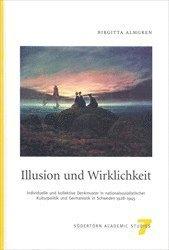 Illusion und Wirklichkeit : Individuelle und kollektive Denkmuster in nationalsozialistischer Kulturpolitik und Germanistik in Schweden 1928-1945 (inbunden)