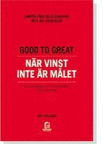 Good to Great : n�r vinst inte �r m�let : varf�r f�retagst�nkande inte �r l�sningen : en monografi som kompletterar Good to great