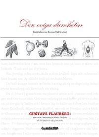 Den eviga dumheten : ber�ttelsen om Bouvard & P�cuchet : Gustave Flauberts sista roman (h�ftad)