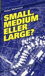 Small, medium eller large : v�gval f�r ett h�llbart m�ngfaldssamh�lle (h�ftad)