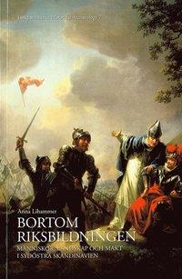 Bortom riksbildningen : människor, landskap och makt i sydöstra Skandinavien (inbunden)