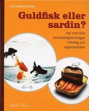 Guldfisk eller sardin? Hur man ökar omställningsförmågan i företag och orga