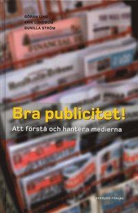 Bra publicitet! : att förstå och hantera medierna (inbunden)