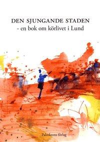 Den sjungande staden : en bok om k�rlivet i Lund (h�ftad)