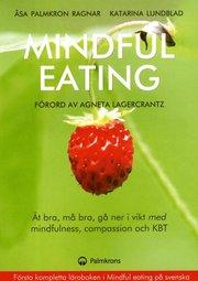 Mindful eating : ät bra må bra gå ner i vikt med mindfulness compassion och KBT