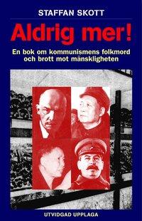 Aldrig mer! En bok om kommunismens folkmord och brott mot mänskligheten 2u (inbunden)