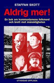 Aldrig mer! En bok om kommunismens folkmord och brott mot mänskligheten 2u