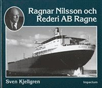 Ragnar Nilsson och Rederi AB Ragne : ett stycke svensk sj�fartshistoria 1921-1981 (kartonnage)