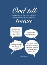 Ord till tusen: inspirationsbok om ordkunskap ordbildning och ordanvändning i det svenska språket