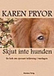 SKJUT INTE HUNDEN! En bok om operant inl�rning i vardagen (h�ftad)