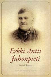 Erkki-Antti Juhonpieti Brev och skrivelser
