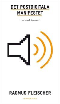 Det Postdigitala manifestet : hur musik �ger rum (inbunden)
