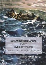 Estlandssvenskarnas flykt över Östersjön : flyktberättelser och namnförteckning över anlända 1940-1945