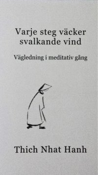 Varje steg v�cker svalkande vind : v�gledning i meditativ g�ng (kartonnage)