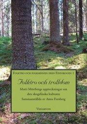 Folktro och trolldom : Matti Mörtbergs uppteckningar om den skogsfinska kulturen