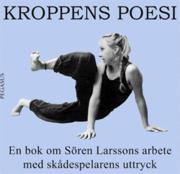 Kroppens poesi : en bok om Sören Larssons arbete med skådespelarens uttryck