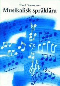 Musikalisk språklära  : en enkel, grundläggande lörobok i notkunskap (häftad)
