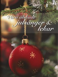 V�ra �lskade juls�nger & lekar (inbunden)