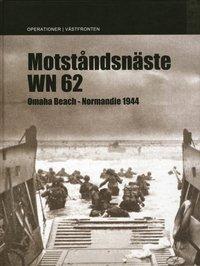 Motst�ndsn�ste WN 62 : Omaha Beach Normandie 1944 (inbunden)