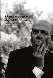 Också jag har varit Alfred Vestlund : intervjuer och enkätsvar med och av Gunnar Ekelöf