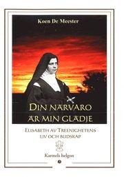 Din närvaro är min glädje : Elisabeth av Treenighetens liv och budskap