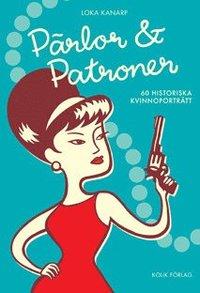 P�rlor och patroner : 60 historiska kvinnoportr�tt (h�ftad)