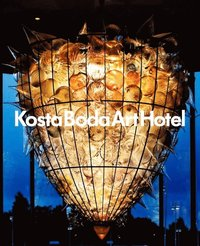 Kosta Boda Art Hotel : a place for meetings between people, glass, art, design, architecture and gastronomy (inbunden)
