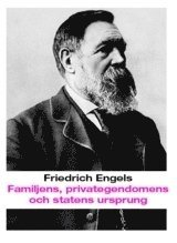 Familjens privategendomens och statens ursprung : i anslutning till Lewis H. Morgans forskningar