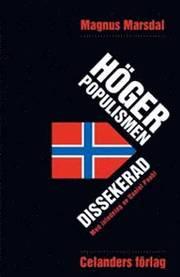 H�gerpopulismen dissekerad : hemligheten bakom fremskrittspartiet framg�ngar (h�ftad)