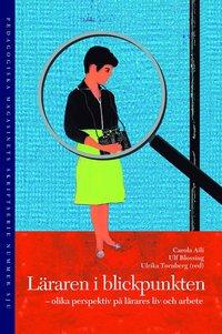 L�raren i blickpunkten : olika perspektiv p� l�rares liv och arbete (inbunden)