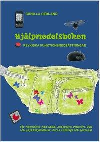 Hj�lpmedelsboken : psykiska funktionsneds�ttningar: F�r m�nniskor med ADHD, Aspergers syndrom, OCD och psykossjukdomar, deras anh�riga och personal (h�ftad)