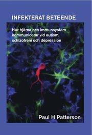 Infekterat beteende : hur hjärna och immunsystem kommunicerar vid autism schizofreni och depression