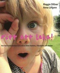 R�tt att leka! : hur barn med autism kan er�vra leken hemma, i f�rskolan och i skolan ()
