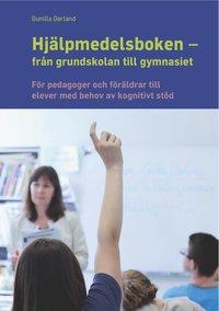 Hj�lpmedelsboken fr�n grundskolan till gymnasiet : f�r pedagoger och f�r�ldrar till elever med behov av kognitivt st�d (h�ftad)