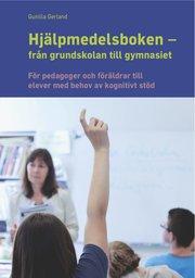 Hjälpmedelsboken från grundskolan till gymnasiet : för pedagoger och föräldrar till elever med behov av kognitivt stöd