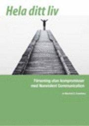 Hela ditt liv : f�rsoning utan kompromisser med Nonviolent Communication (h�ftad)