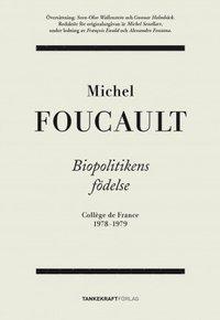 Biopolitikens f�delse: Coll�ge de France 1978-1979 (h�ftad)