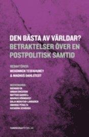 Den bästa av världar? : betraktelser över en postpolitisk samtid