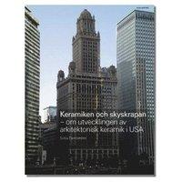 Keramiken och skyskrapan - om utvecklingen av arkitektonisk keramik i USA (storpocket)