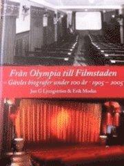 Från Olympia till Filmstaden : Gävles biografer under 100 år 1905-2005