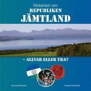 Historien om Republiken Jämtland – Allvar eller yra?