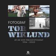Tor Wiklund 49 år som pressfotograf
