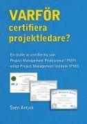 Varf�r certifiera projektledare? : en studie av certifiering som Project Management Professional (PMP) enligt Project Management Institute (PMI) (h�ftad)