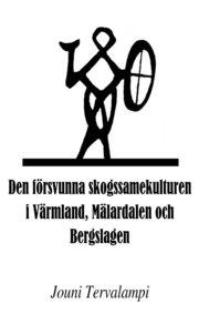 Den försvunna skogssamekulturen i Värmland Mälardalen och Bergslagen