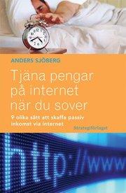 Tj�na pengar p� internet n�r du sover : nio olika s�tt att skaffa passiv inkomst via internet (h�ftad)