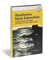 Stockholms bästa fiskevatten : proffsens tips för säkra hugg från Singö i norr till Lövhagen i söder
