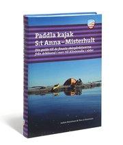 Paddla kajak i S:t Anna och Misterhult : din guide till de finaste skärgårdsturerna från Arkösund i norr till Klintemåla i söder