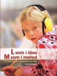 L som i l�sa, M som metod : om l�sinl�rning i f�rskoleklass och skola (h�ftad)